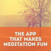 The App that Makes Meditation Fun
