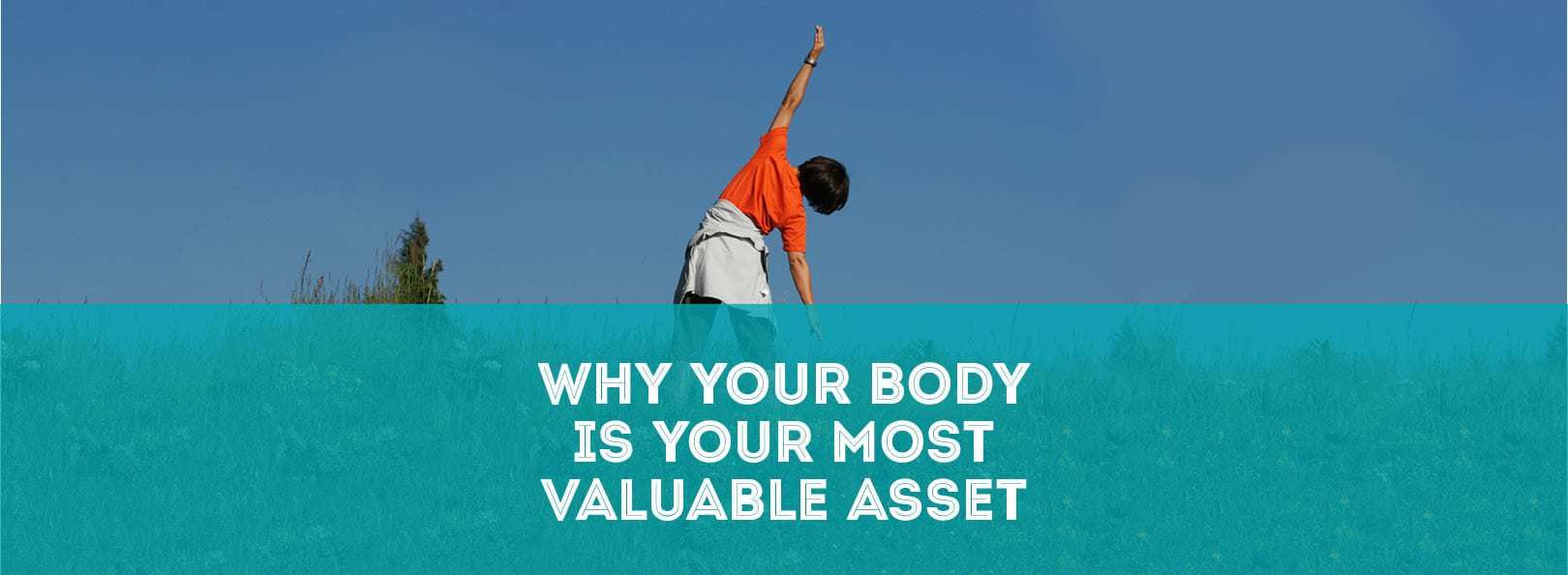 Why Your Body is Your Most Valuable Asset