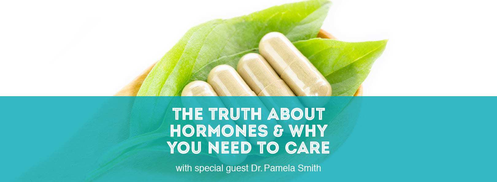 The Truth About Hormones and Why You Need to Care with special guest Dr. Pamela Smith