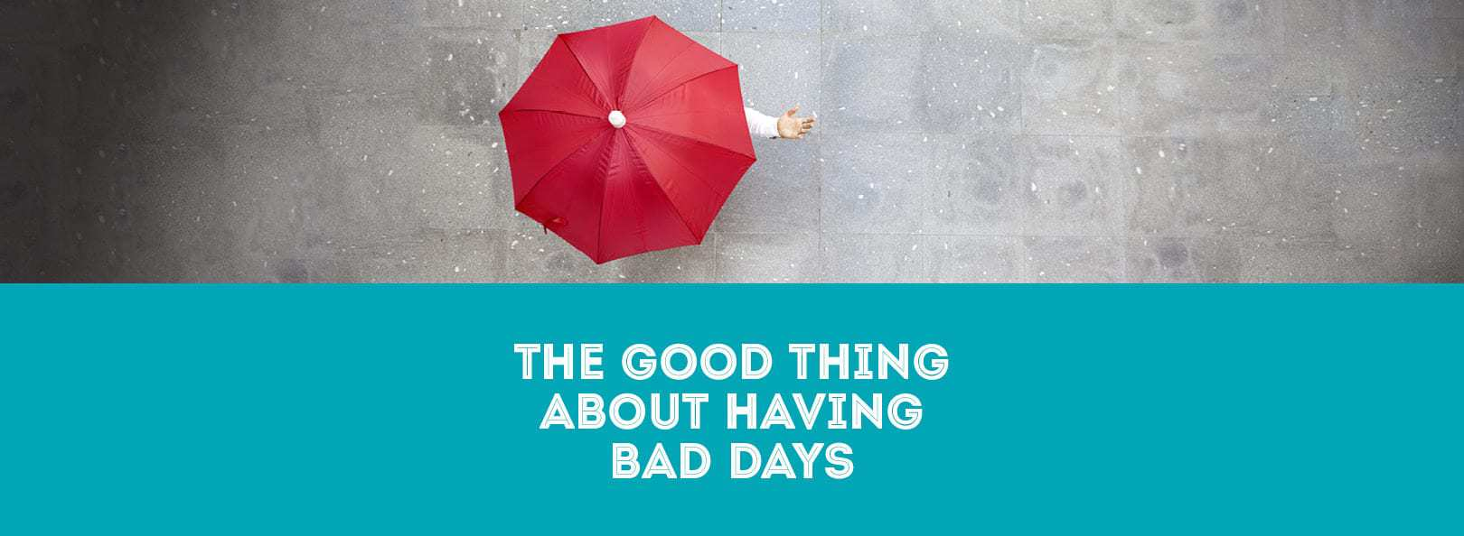 The Good Thing About Having Bad Days