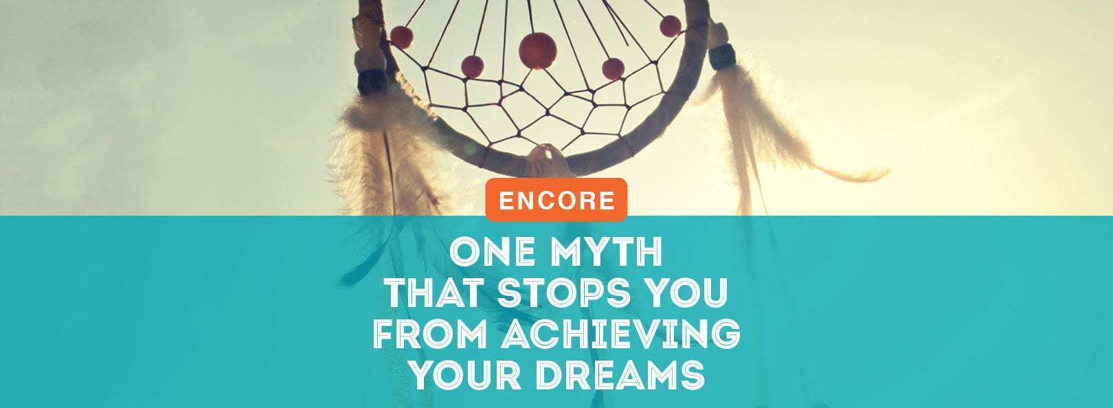 ENCORE: The One Myth That Stops You From Achieving Your Dreams
