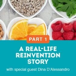 A Real-Life Reinvention Story with special guest Dina D'Alessandro – Part 1