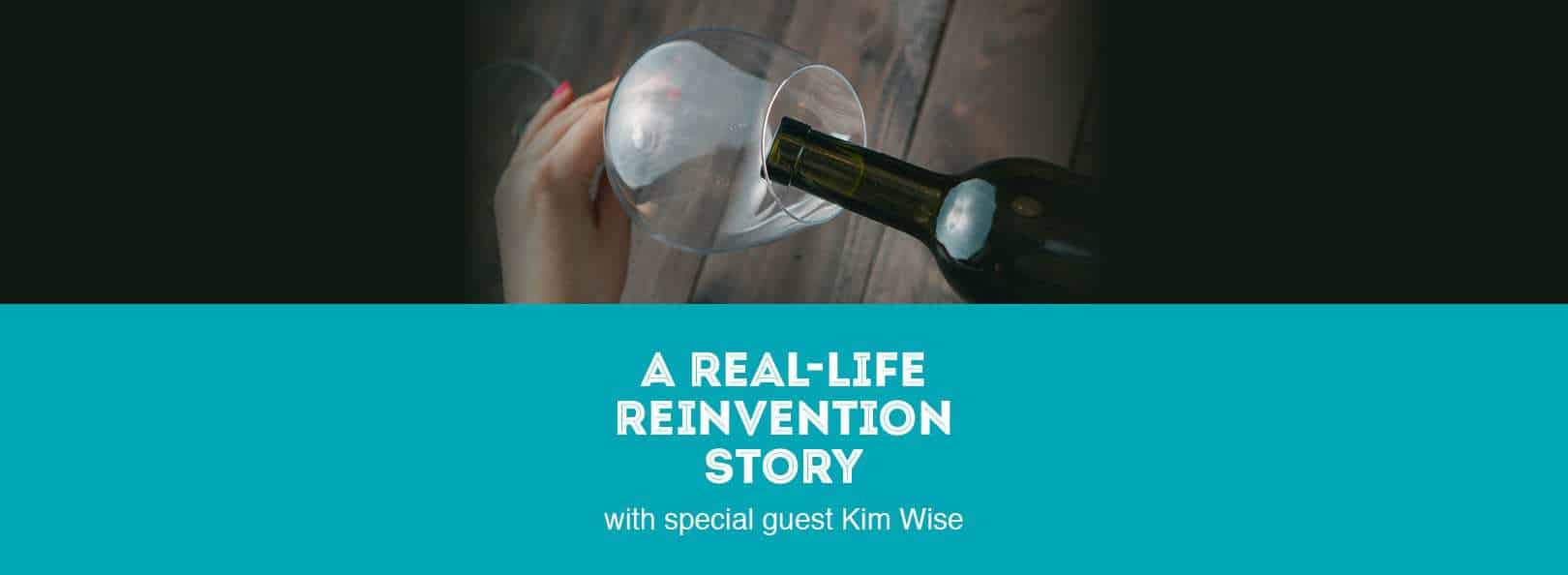A Real-Life Reinvention Story with special guest Kim Wise