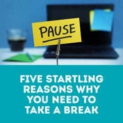 Five startling reasons why you need to take a break
