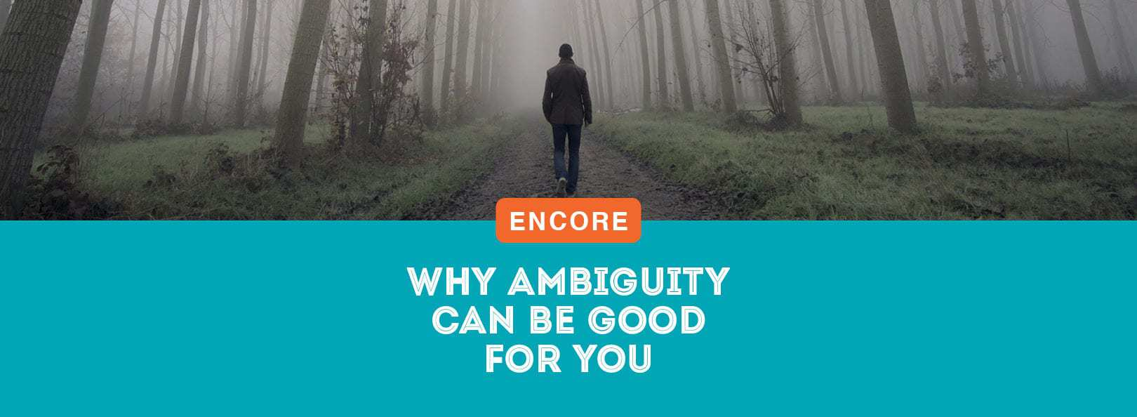 ENCORE: Why Ambiguity Can Be Good For You
