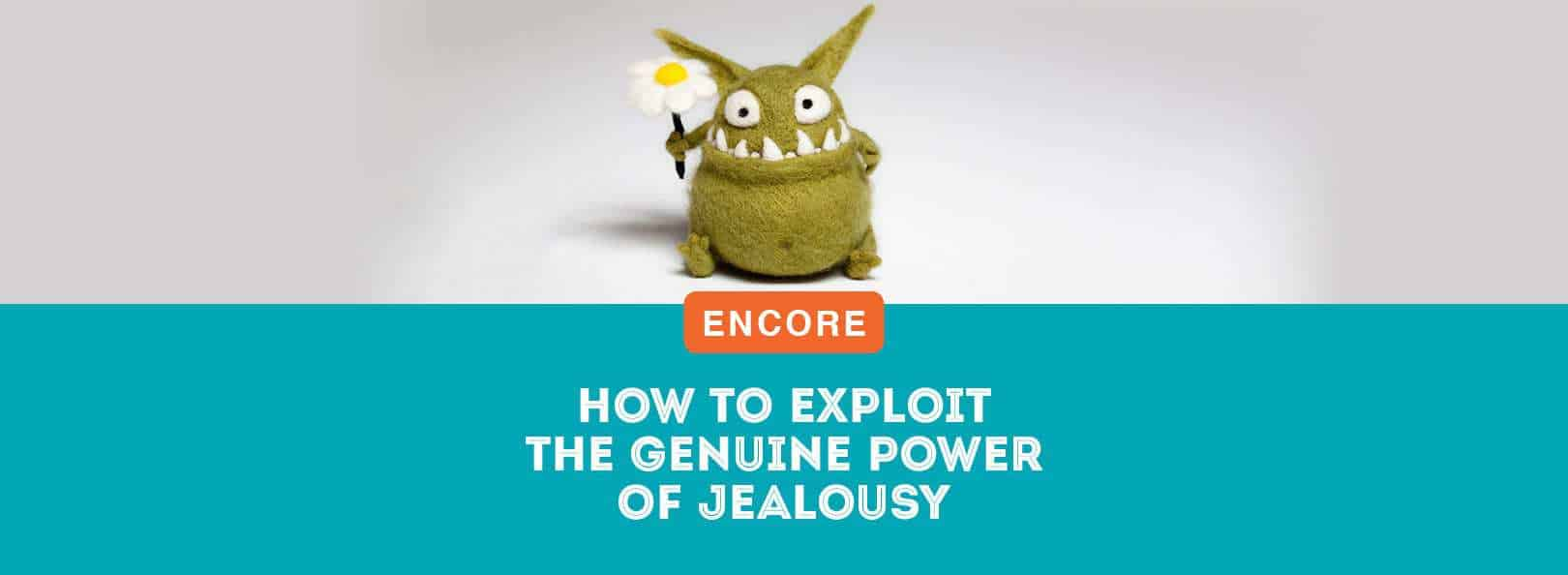 ENCORE: How to Exploit the Genuine Power of Jealousy