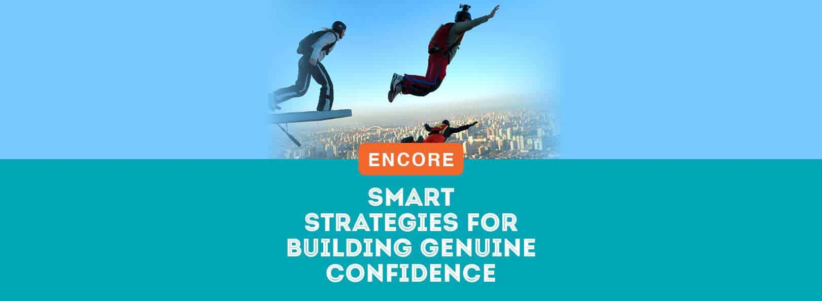 ENCORE: Smart Strategies for Building Genuine Confidence
