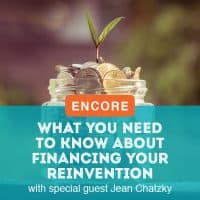 ENCORE: What You Need to Know About Financing Your Reinvention with special guest Jean Chatzky