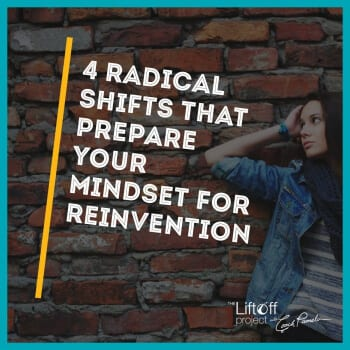 4 Radical Shifts That Prepare Your Mindset For Reinvention
